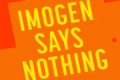 Imogen Says Nothing Tickets - Connecticut
