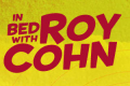 In Bed With Roy Cohn Tickets - New York City
