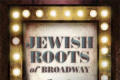 Jewish Roots of Broadway Tickets - Chicago