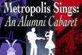 Metropolis Sings: An Alumni Cabaret Tickets - Chicago