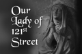 Our Lady of 121st Street Tickets - Chicago