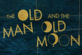 The Old Man and the Old Moon Tickets - New York