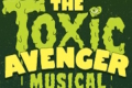 The Toxic Avenger Musical Tickets - Los Angeles