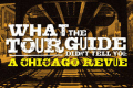 What The Tour Guide Didn't Tell You: A Chicago Revue Tickets - Chicago