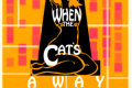 When the Cat's Away Tickets - Off-Off-Broadway