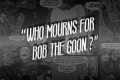 Who Mourns for Bob the Goon? Tickets - New York City