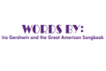 Words By: Ira Gershwin and the Great American Songbook Tickets - Boston
