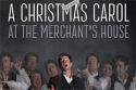 A Christmas Carol at the Merchant's House