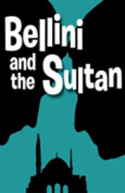 Bellini and the Sultan: A Comedy in Istanbul