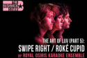 The Art of Luv (Part 5): Swipe Right / ROKÉ Cupid