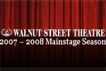 2007-2008 Walnut Street Theatre Mainstage Season