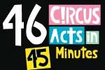 46 Circus Acts in 45 Minutes