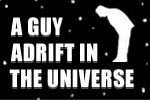 A Guy Adrift in the Universe