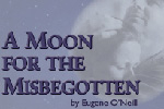 A Moon for the Misbegotten