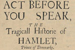 Act Before You Speak, the Tragic History of Hamlet, Prince of Denmark