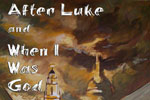 After Luke & When I Was God