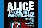 Alice in One-Hit-Wonderland 2: Through The Looking Glass