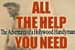 ALL THE HELP YOU NEED, The Adventures of a Hollywood Handyman