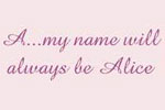 A...My Name Will Always Be Alice