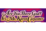 Are You There God? It's Me, Karen Carpenter
