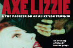 Axe Lizzie & The Possession of Alice Von Truskin