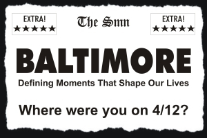 Baltimore: Defining Moments That Shape our Lives