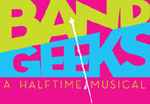 Band Geeks: A Halftime Musical