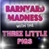 Barnyard Madness with the Three Little Pigs