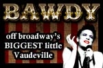 Bawdy! Off-Broadway's Biggest Little Vaudeville