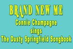 Brand New Me!  Connie Champagne Sings The Dusty Springfield Songbook