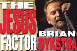 Brian Dykstra: The Jesus Factor