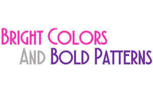 Bright Colors and Bold Patterns