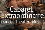 Cabaret Extraordinaire Dance! Theatre! Music!