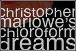 christopher marlowe's chloroform dreams