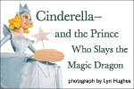 Cinderella- and the Prince Who Slays the Magic Dragon
