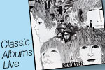 Classic Albums Live:  The Beatles' Revolver
