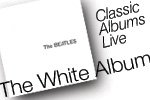 Classic Albums Live:  The Beatles (the White Album)