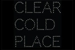 Clear Cold Place