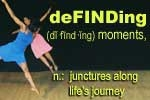 deFINDing moments, n.: junctures along life's journey