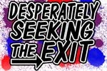 Desperately Seeking the Exit