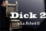 Dick 2 (a.k.a. Richard II)