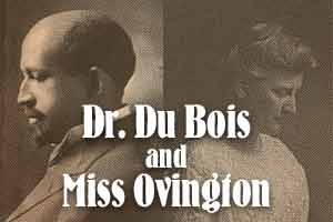 Dr. Du Bois and Miss Ovington