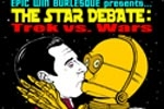 Epic Win Burlesque Presents The Star Debate: Trek vs. Wars