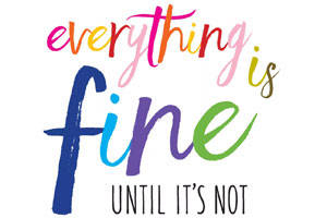 Everything Is Fine Until It's Not