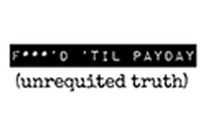 F***'d 'Til Payday: Unrequited Truth