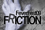 FeverFest 09: Friction