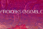 Fireworks Ensemble - An Evening of Premieres