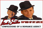 Frank Sinatra F#*ked Up My Life: Confessions of a Romance Addict