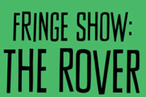 Fringe Show: The Rover