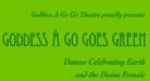 Goddess A Go Goes Green:  Dances Celebrating Earth and the Divine Female